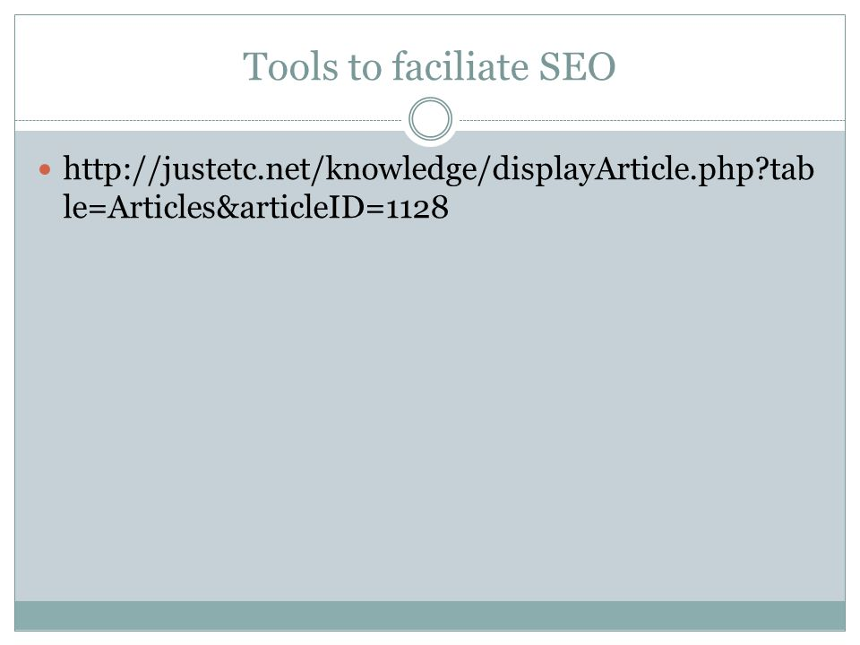 Tools to faciliate SEO http://justetc.net/knowledge/displayArticle.php tab le=Articles&articleID=1128