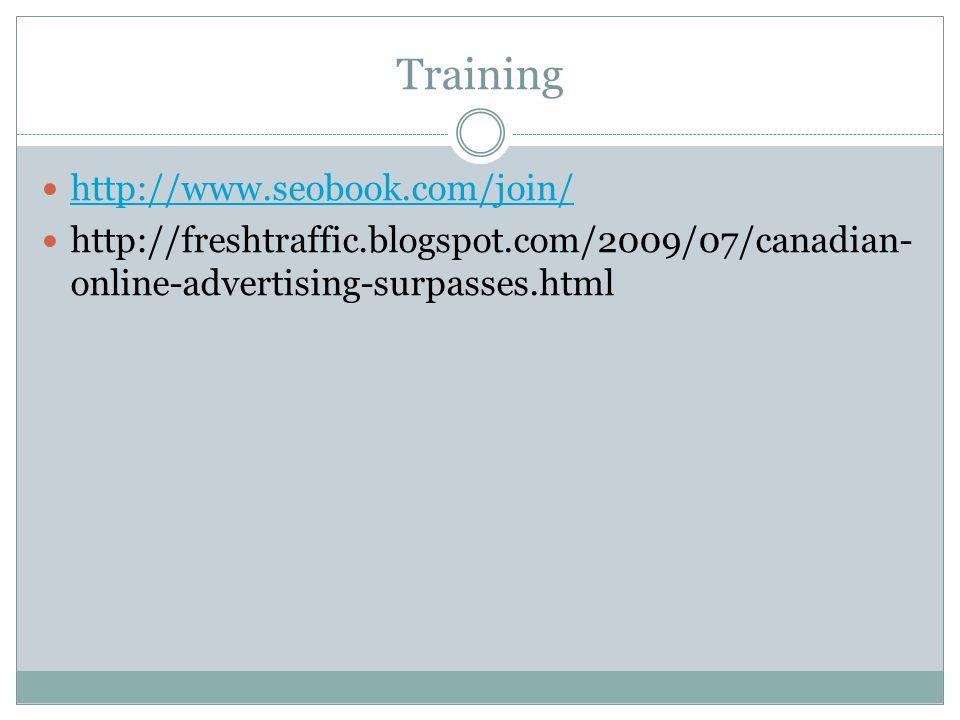 Training http://www.seobook.com/join/ http://freshtraffic.blogspot.com/2009/07/canadian- online-advertising-surpasses.html