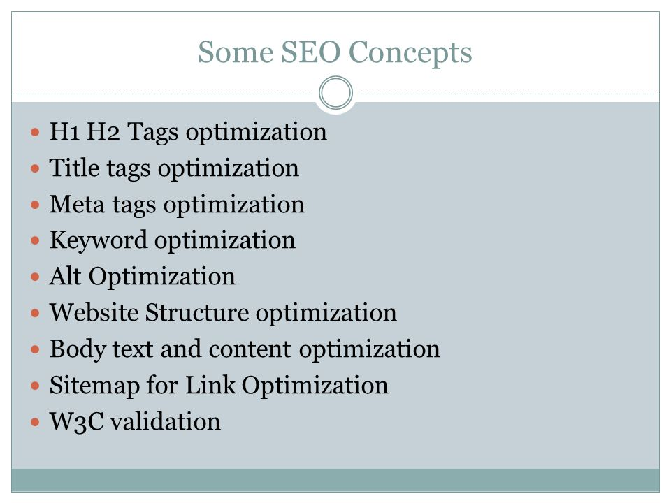 Some SEO Concepts H1 H2 Tags optimization Title tags optimization Meta tags optimization Keyword optimization Alt Optimization Website Structure optimization Body text and content optimization Sitemap for Link Optimization W3C validation