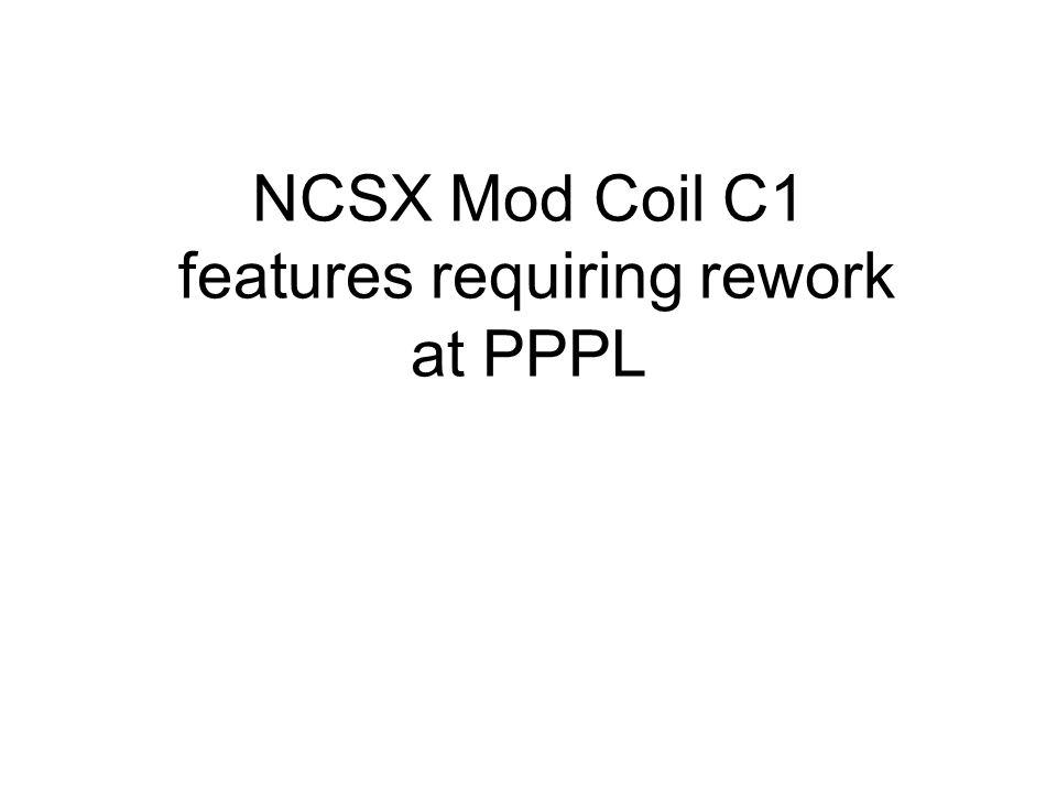 NCSX Mod Coil C1 features requiring rework at PPPL