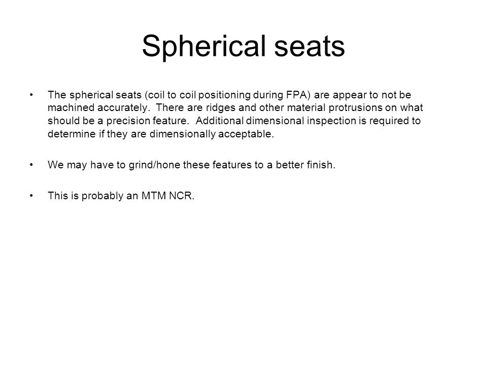 Spherical seats The spherical seats (coil to coil positioning during FPA) are appear to not be machined accurately. There are ridges and other materia