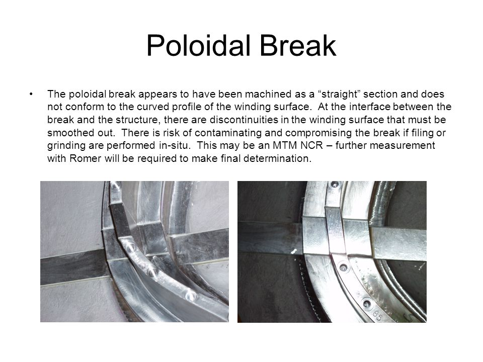 "Poloidal Break The poloidal break appears to have been machined as a ""straight"" section and does not conform to the curved profile of the winding surf"