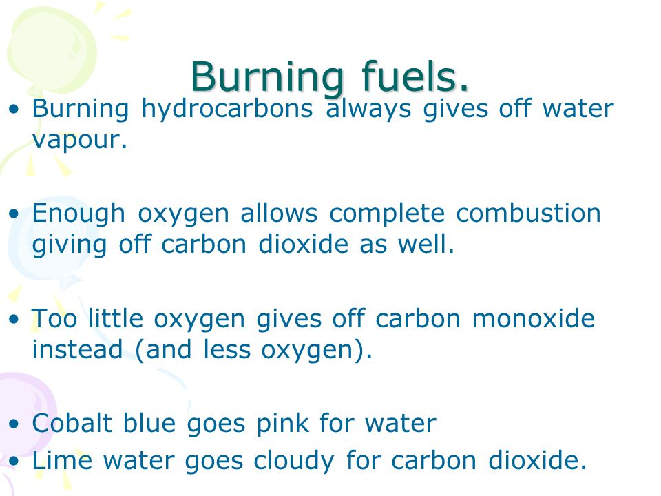 Burning fuels. Burning hydrocarbons always gives off water vapour.