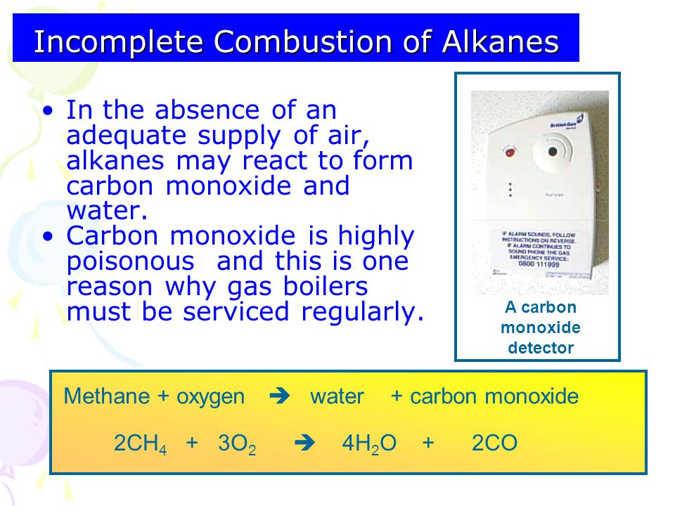 Incomplete Combustion of Alkanes In the absence of an adequate supply of air, alkanes may react to form carbon monoxide and water.