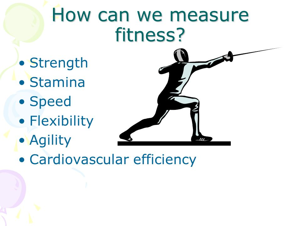 How can we measure fitness? Strength Stamina Speed Flexibility Agility Cardiovascular efficiency