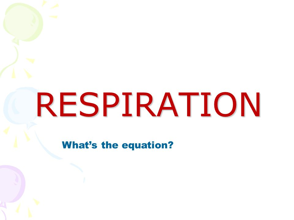 RESPIRATION What's the equation?