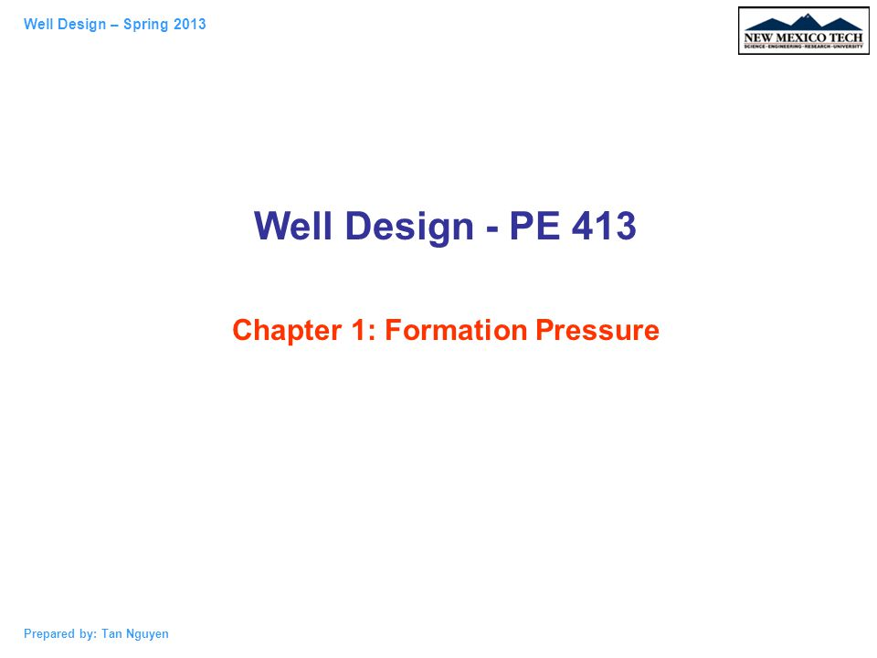 Well Design – Spring 2013 Prepared by: Tan Nguyen Detection of Formation Pressure Based on Seismic Data Rearrange this equation: t n = 50 + 339  o e -0.000085D - 180    e -0.00017D to calculate the surface porosity gives With D = 2000 ft and the interval transit time 137,  o = 0.364.