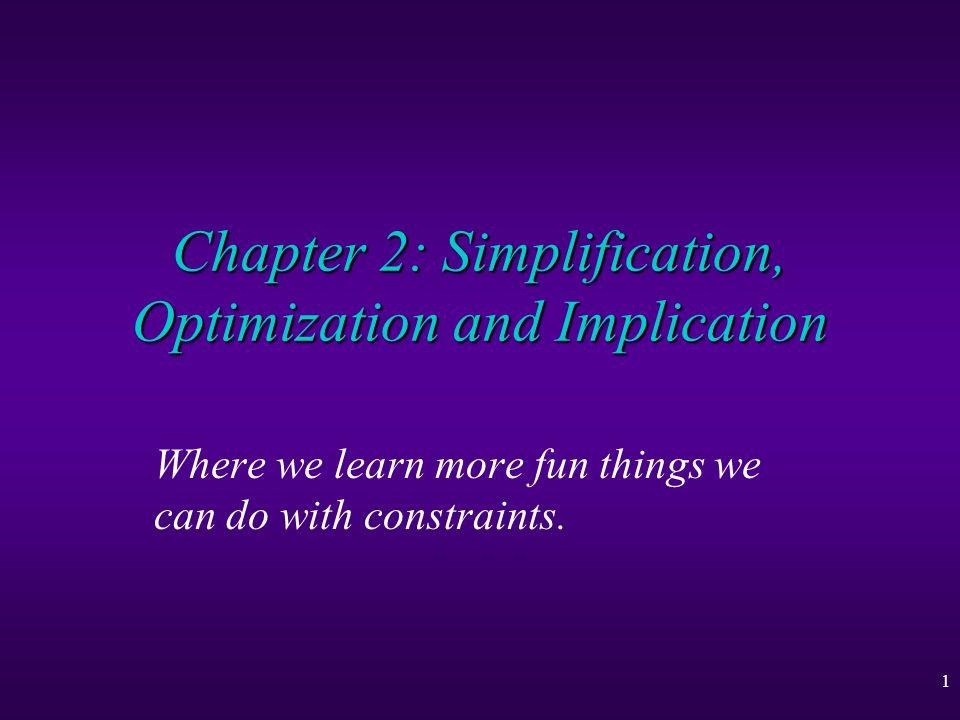 2 Simplification, Optimization and Implication u Constraint Simplification u Projection u Constraint Simplifiers u Optimization u Implication and Equivalence