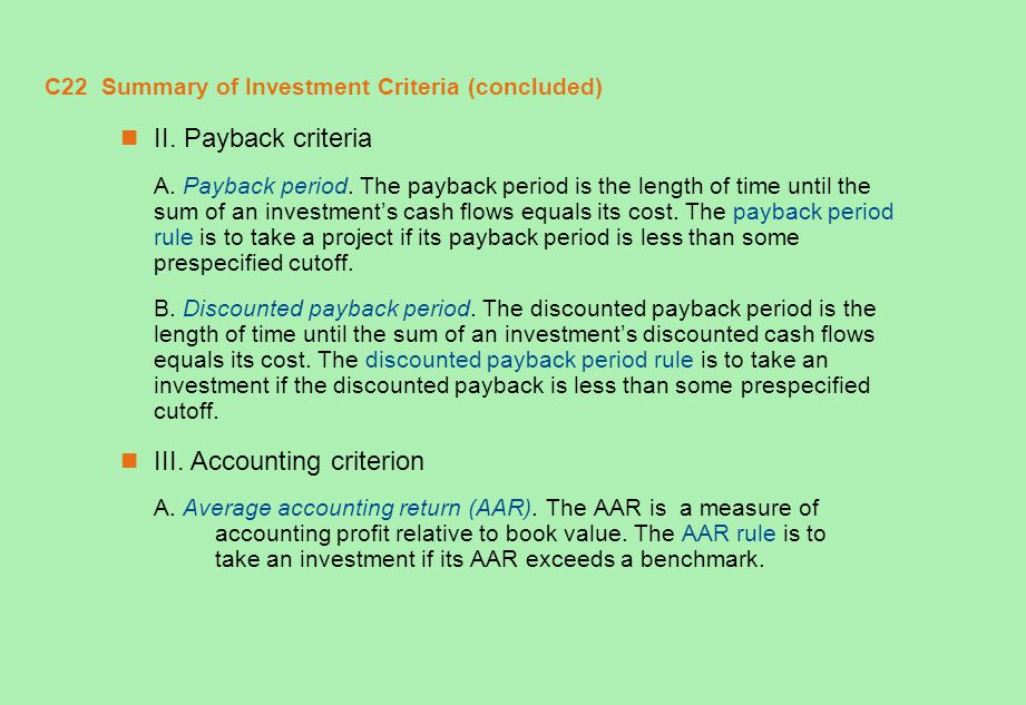C22 Summary of Investment Criteria (concluded) II. Payback criteria A. Payback period. The payback period is the length of time until the sum of an in