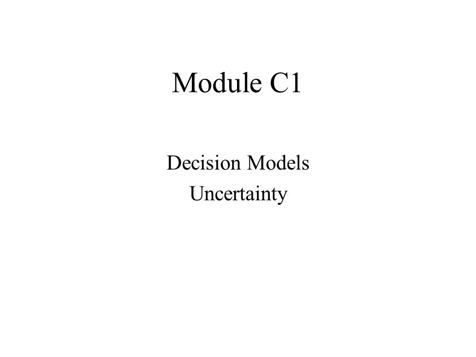 Module C1 Decision Models Uncertainty