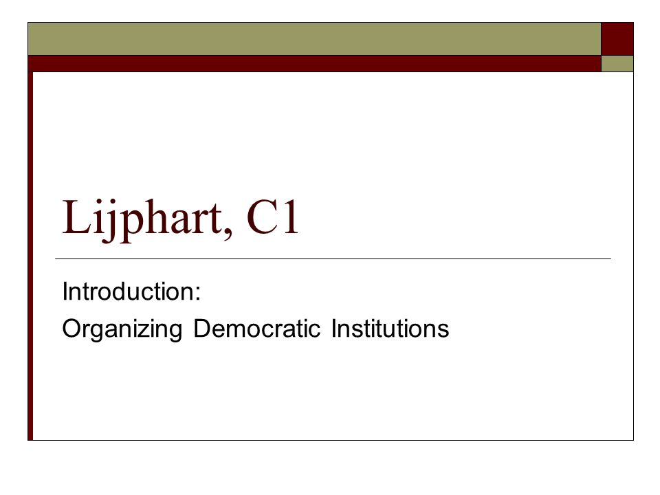 Lijphart, C1 Introduction: Organizing Democratic Institutions