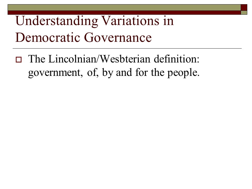 Understanding Variations in Democratic Governance  Question: who will do the governing and to whose interests should the government be response when the people are in disagreement and have divergent preferences? (Lijphart, 1).