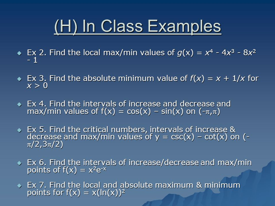 (H) In Class Examples  Ex 2. Find the local max/min values of g(x) = x 4 - 4x 3 - 8x 2 - 1  Ex 3.