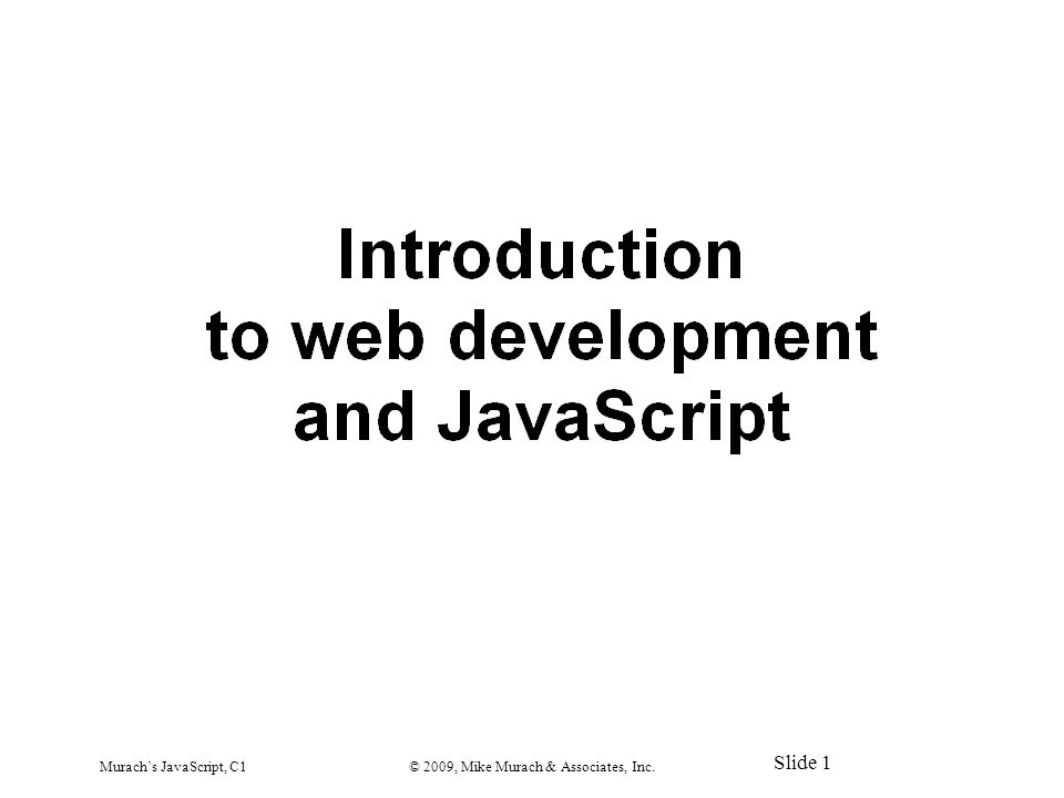 Murach's JavaScript, C1© 2009, Mike Murach & Associates, Inc. Slide 1