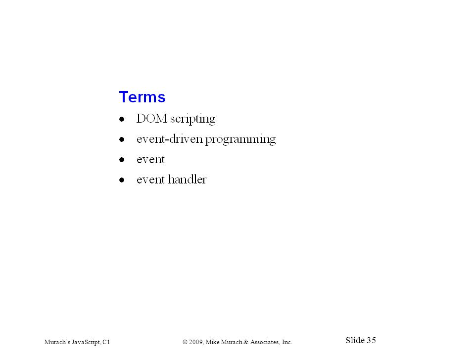 Murach's JavaScript, C1© 2009, Mike Murach & Associates, Inc. Slide 35