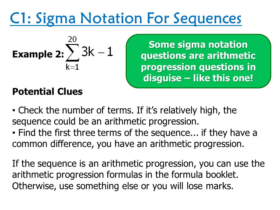 C1: Sigma Notation For Sequences Example 2: Method 1) Once you know it's an arithmetic progression, find the value of a by subbing 1 into the sequence formula.