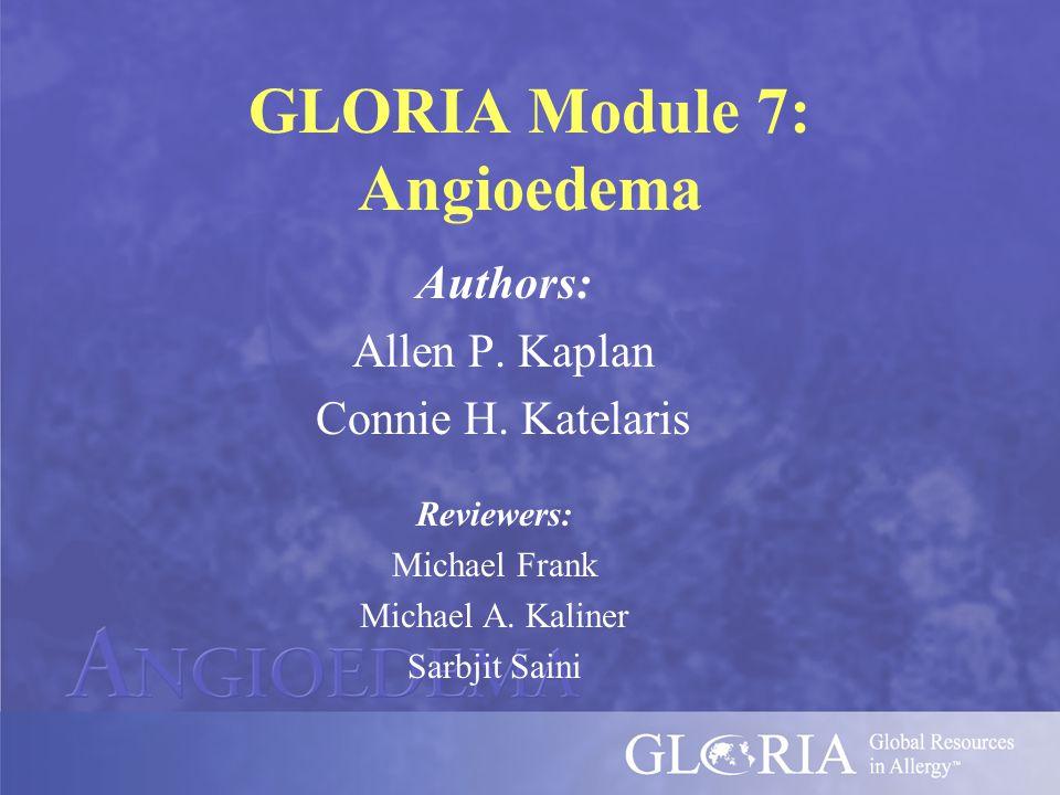 GLORIA Module 7: Angioedema Authors: Allen P. Kaplan Connie H.
