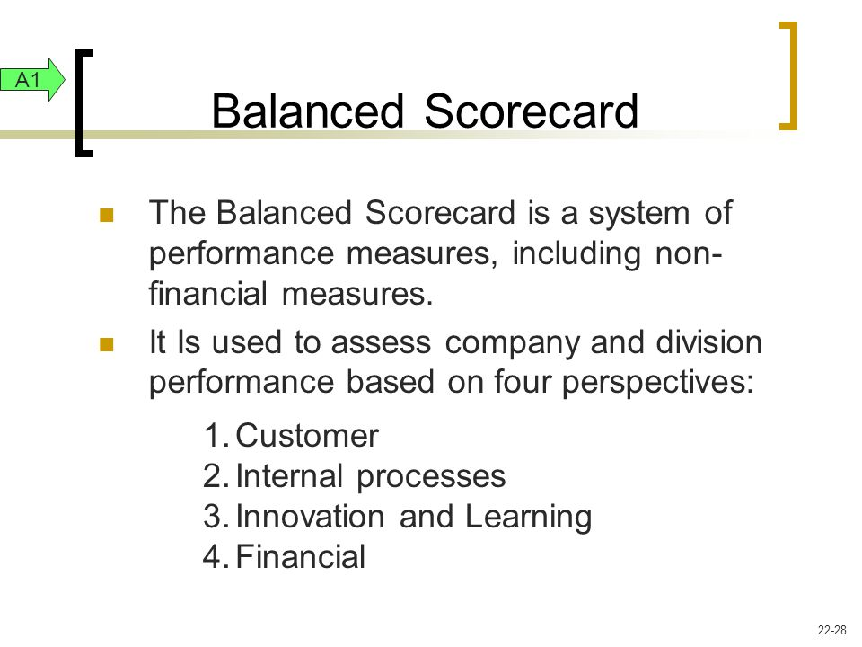Balanced Scorecard The Balanced Scorecard is a system of performance measures, including non- financial measures.