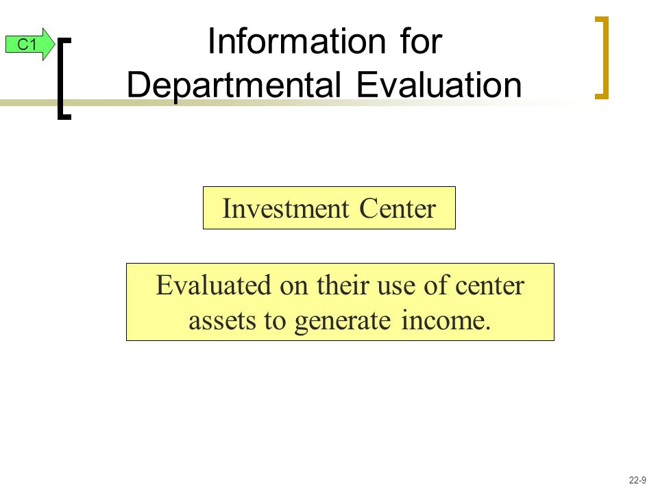 Information for Departmental Evaluation Investment Center Evaluated on their use of center assets to generate income.