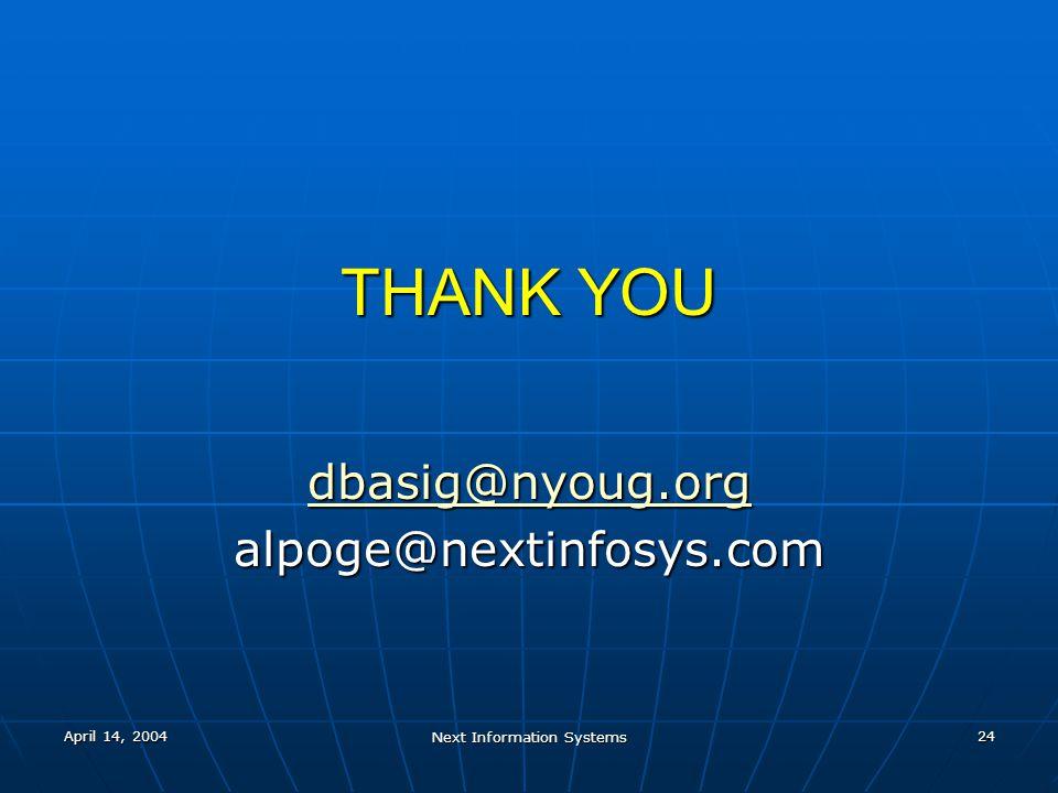 April 14, 2004 Next Information Systems 24 THANK YOU dbasig@nyoug.org alpoge@nextinfosys.com