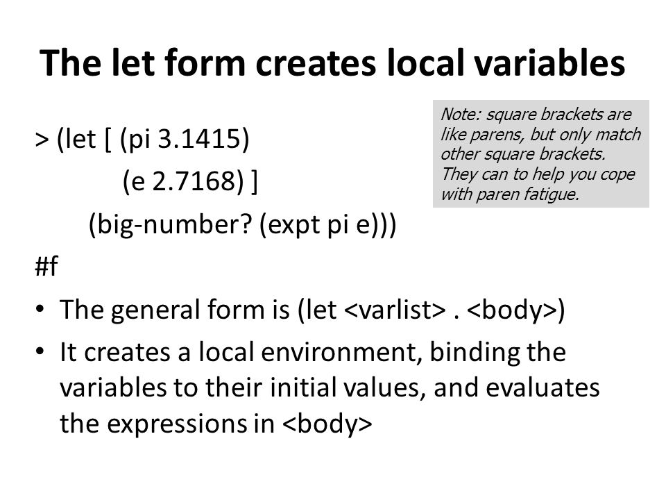The let form creates local variables > (let [ (pi 3.1415) (e 2.7168) ] (big-number.