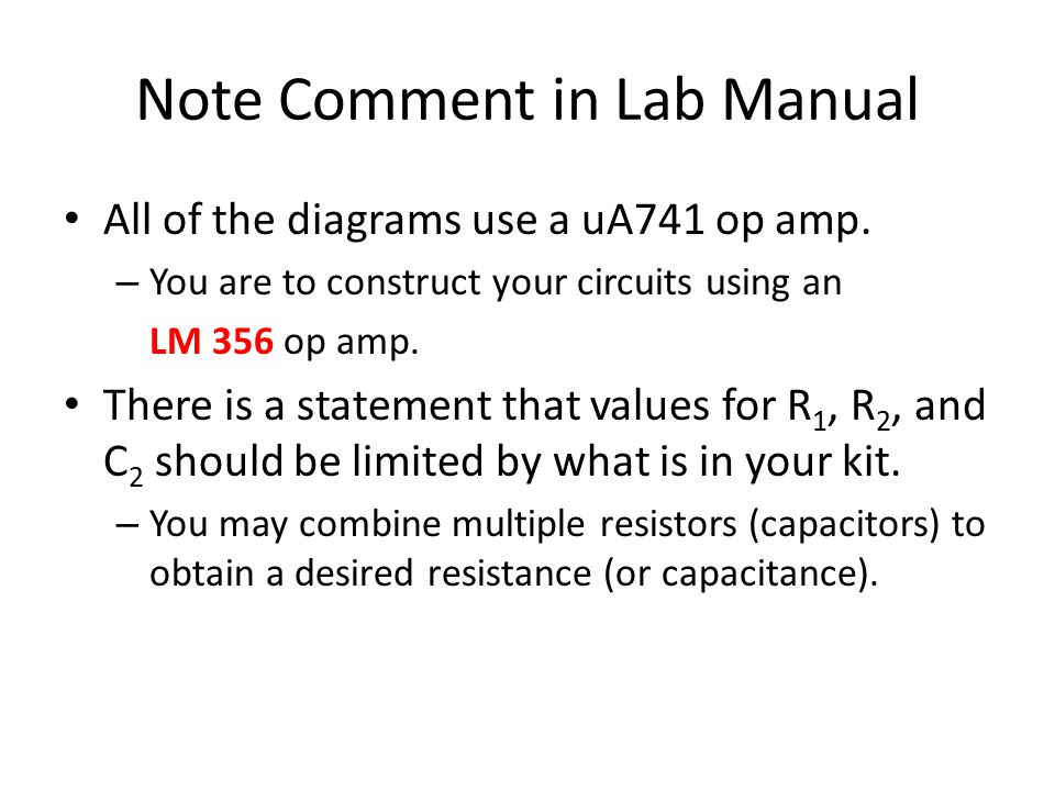 Note Comment in Lab Manual All of the diagrams use a uA741 op amp. – You are to construct your circuits using an LM 356 op amp. There is a statement t