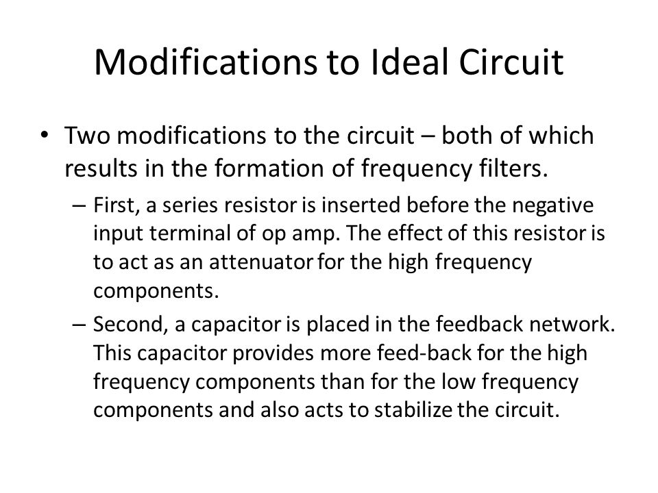 Modifications to Ideal Circuit Two modifications to the circuit – both of which results in the formation of frequency filters. – First, a series resis