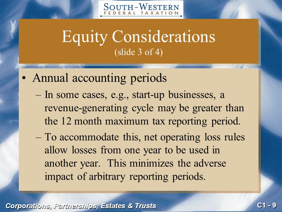 C1 - 9 Corporations, Partnerships, Estates & Trusts Annual accounting periods –In some cases, e.g., start-up businesses, a revenue-generating cycle may be greater than the 12 month maximum tax reporting period.