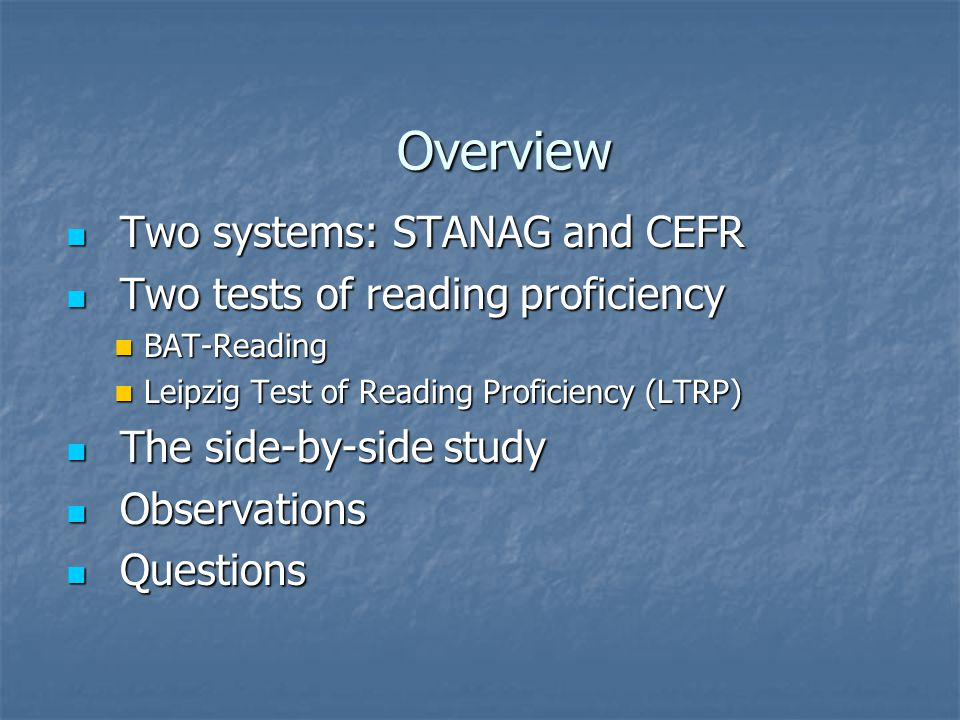 Overview Two systems: STANAG and CEFR Two systems: STANAG and CEFR Two tests of reading proficiency Two tests of reading proficiency BAT-Reading BAT-R