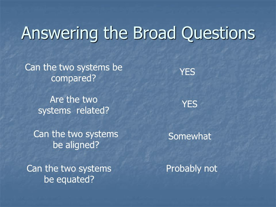 Answering the Broad Questions Can the two systems be compared.