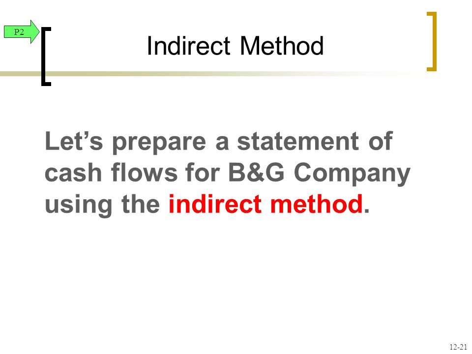 Let's prepare a statement of cash flows for B&G Company using the indirect method.
