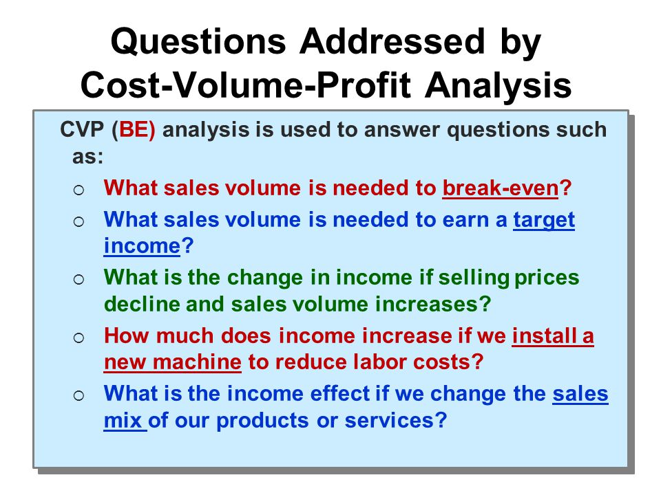 Break-even formulas may be adjusted to show the sales volume needed to earn any amount of income.
