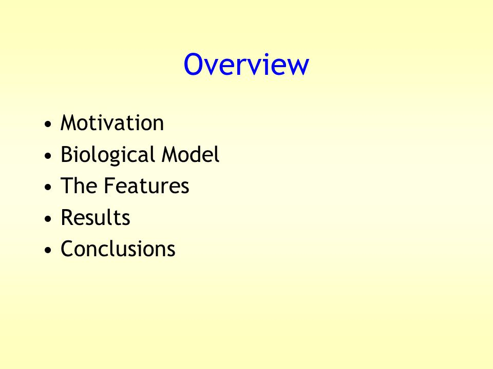 Overview Motivation Biological Model The Features Results Conclusions