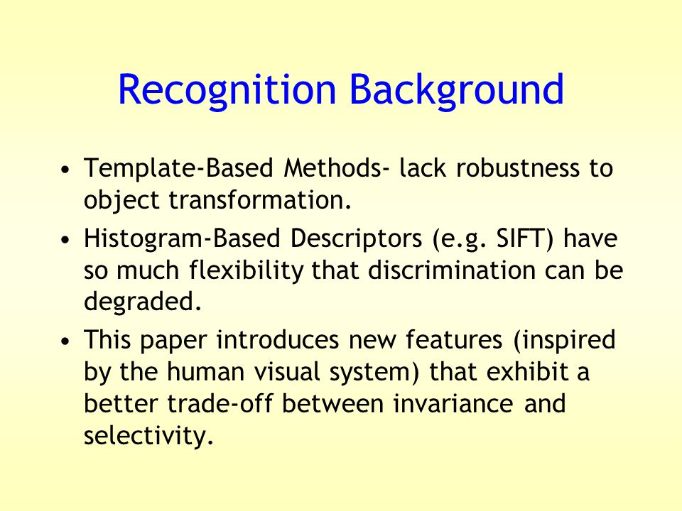 Recognition Background Template-Based Methods- lack robustness to object transformation.