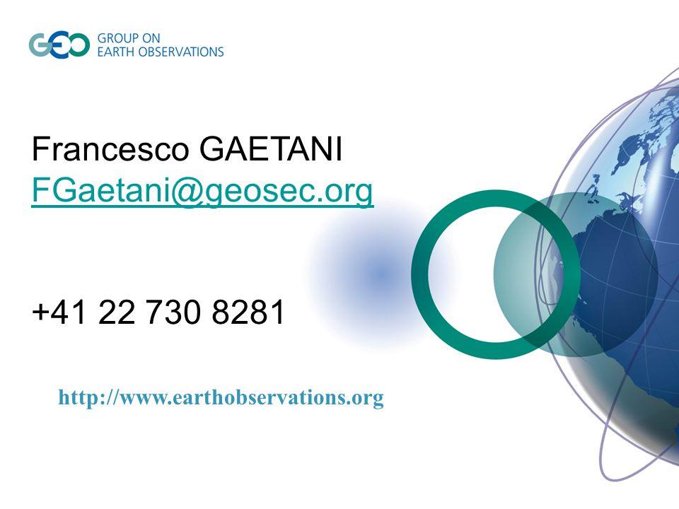 http://www.earthobservations.org Francesco GAETANI FGaetani@geosec.org +41 22 730 8281
