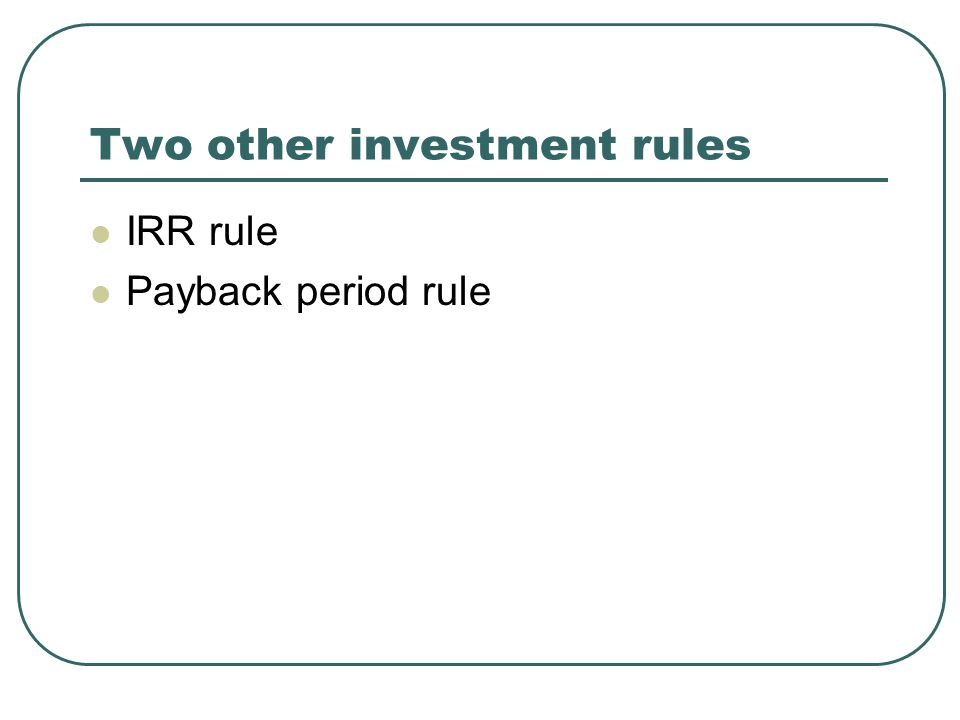 Two other investment rules IRR rule Payback period rule
