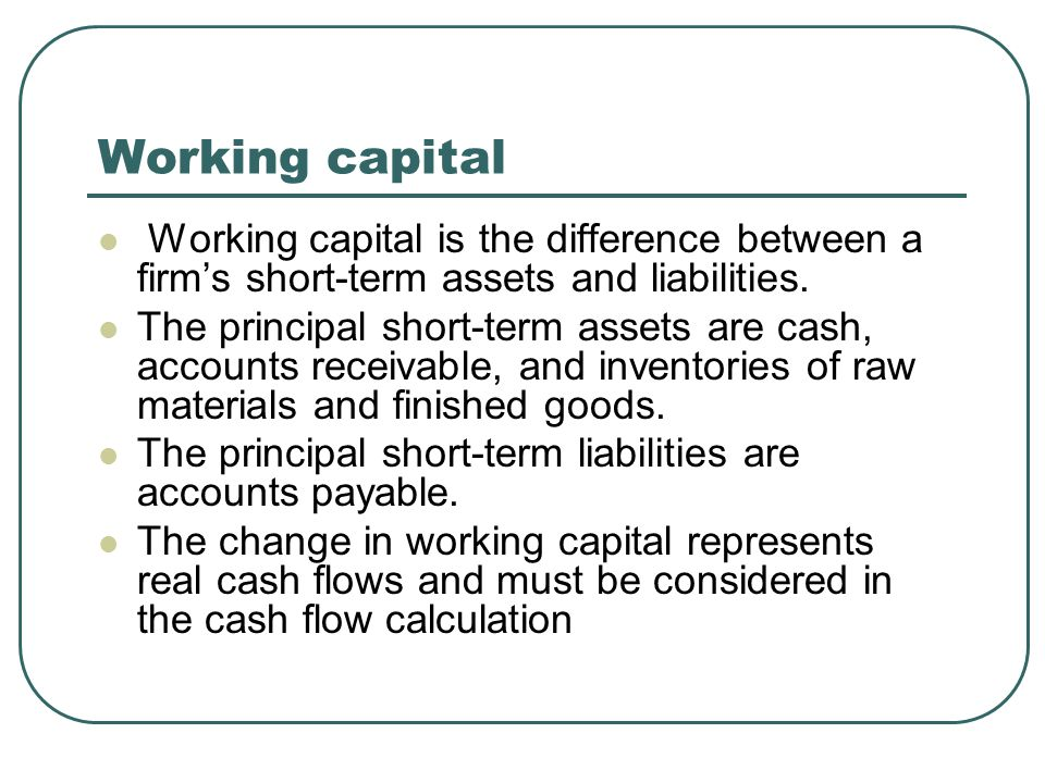 Working capital Working capital is the difference between a firm's short-term assets and liabilities.