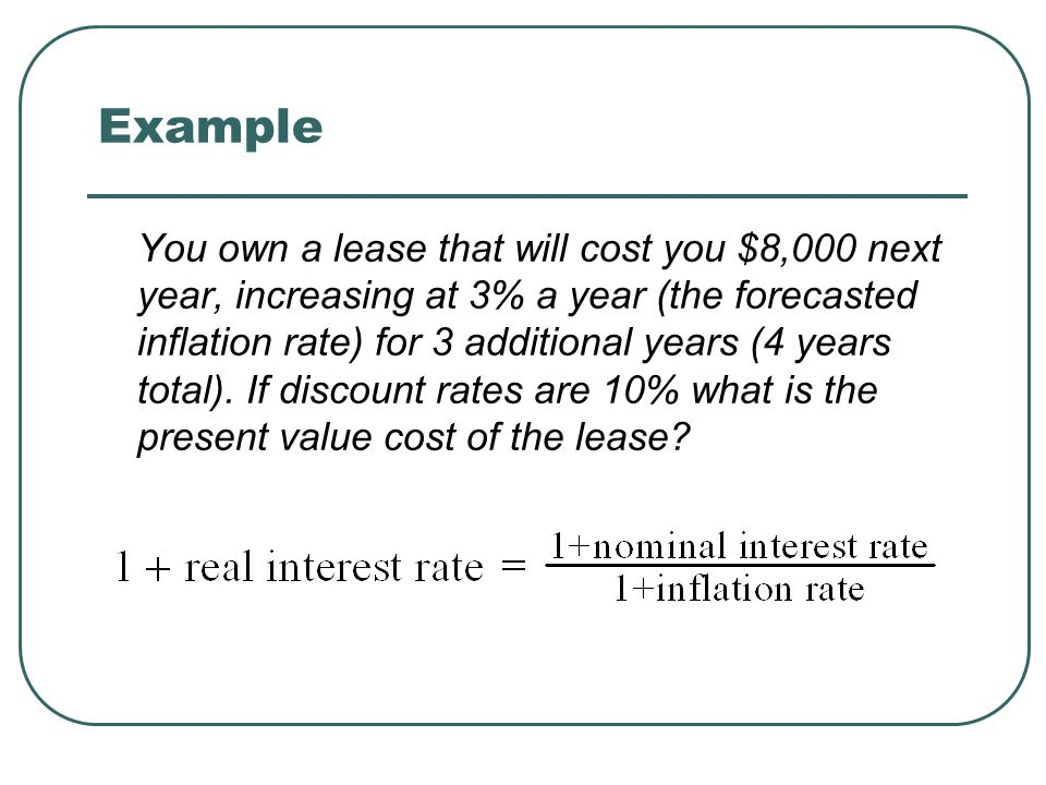 Example You own a lease that will cost you $8,000 next year, increasing at 3% a year (the forecasted inflation rate) for 3 additional years (4 years total).