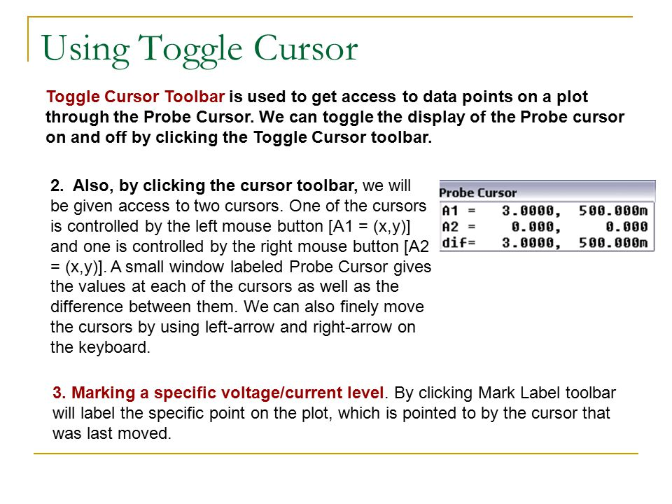 Using Toggle Cursor Toggle Cursor Toolbar is used to get access to data points on a plot through the Probe Cursor.