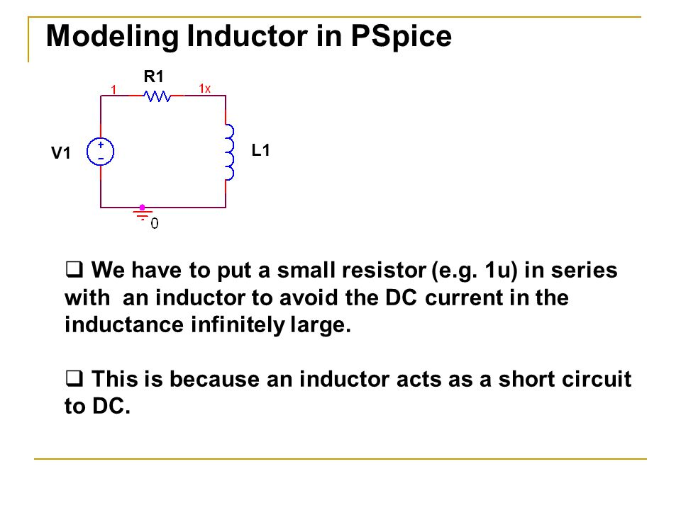 Modeling Inductor in PSpice  We have to put a small resistor (e.g.