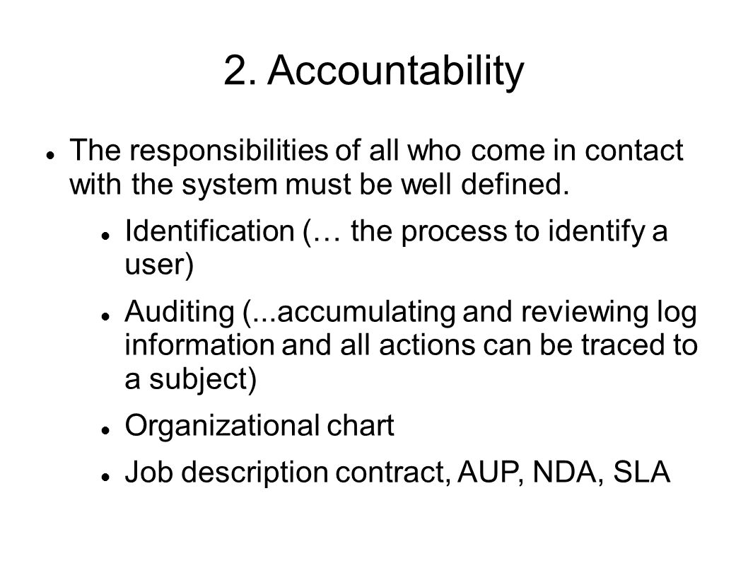 2. Accountability The responsibilities of all who come in contact with the system must be well defined. Identification (… the process to identify a us