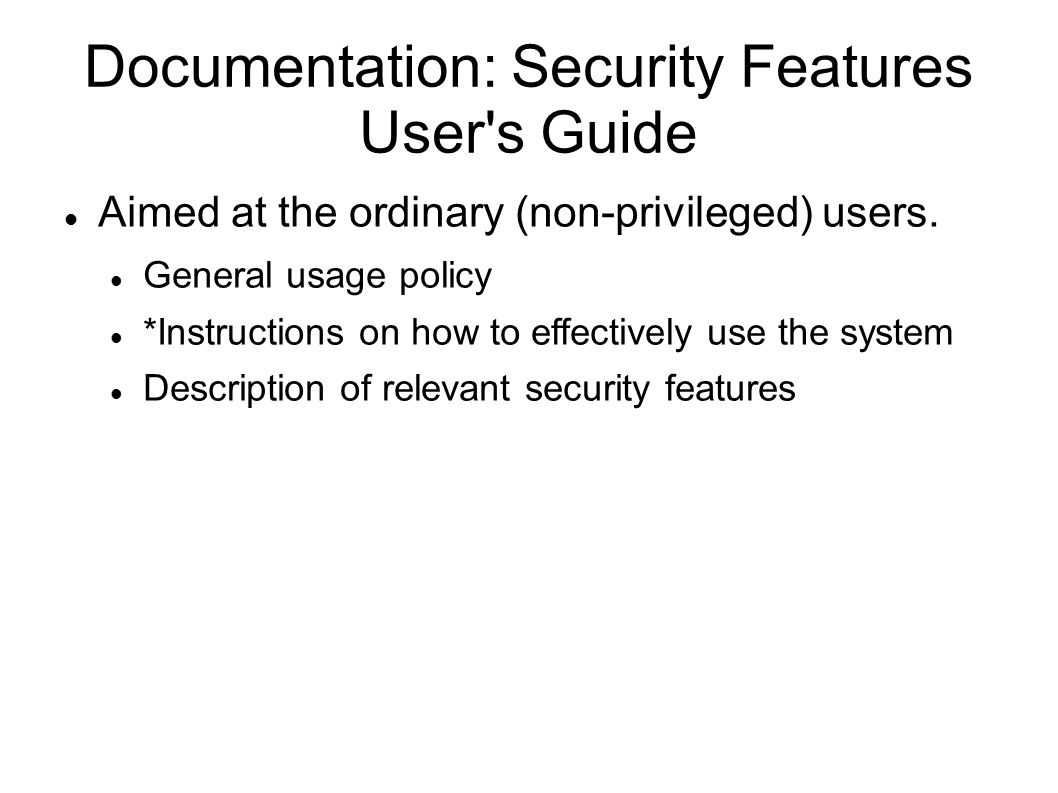 Documentation: Security Features User s Guide Aimed at the ordinary (non-privileged) users.