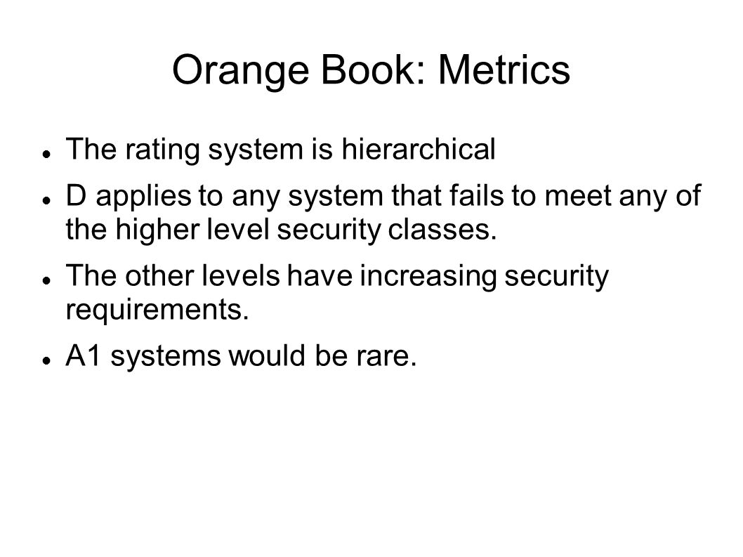 The Orange Book The Orange book has been superseded by the Common Criteria