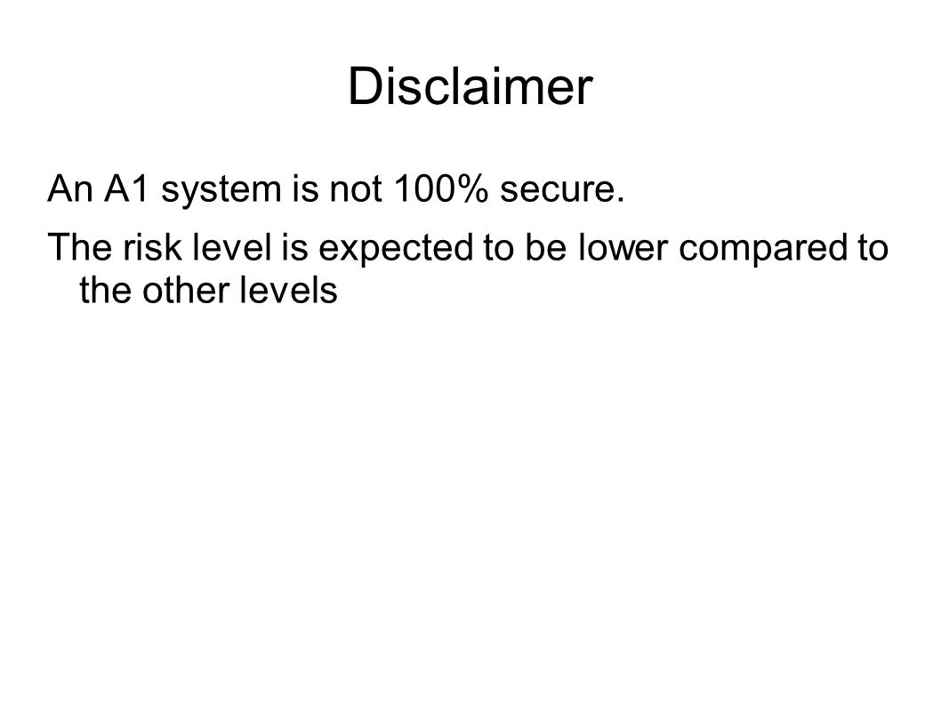 Disclaimer An A1 system is not 100% secure.