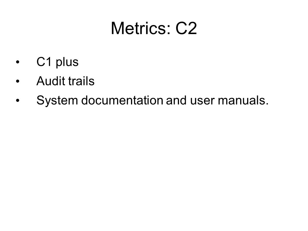 Metrics: C2 C1 plus Audit trails System documentation and user manuals.