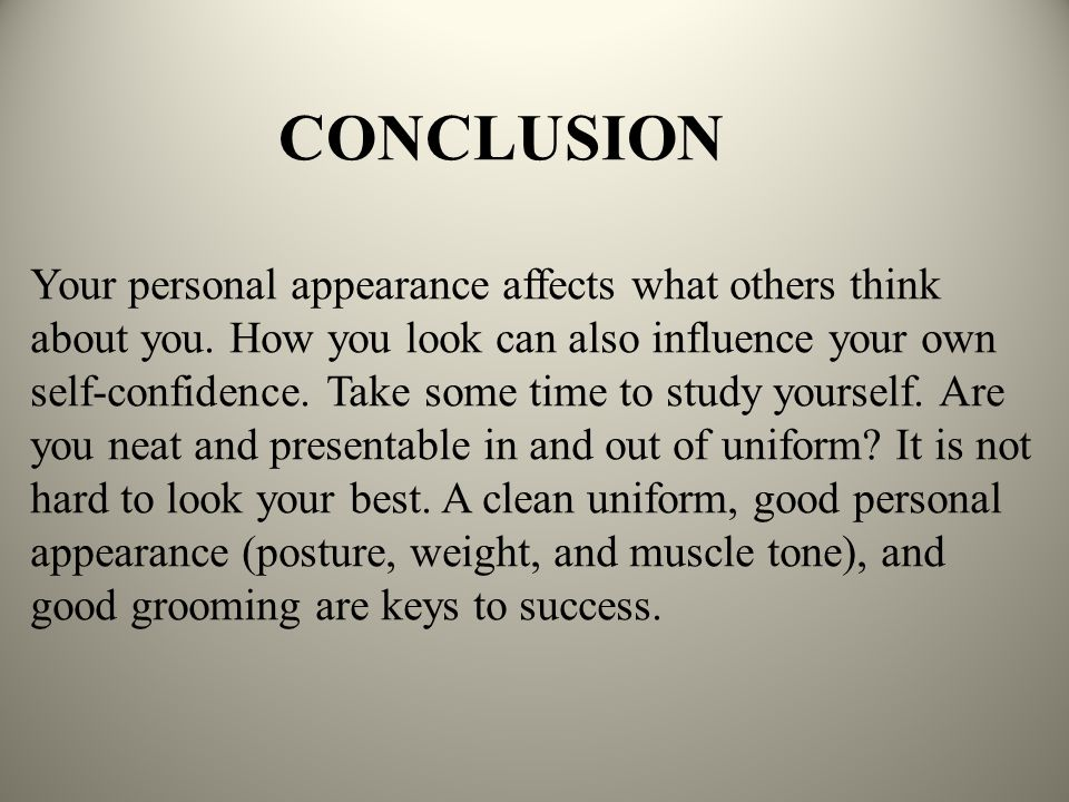Your personal appearance affects what others think about you. How you look can also influence your own self-confidence. Take some time to study yourse