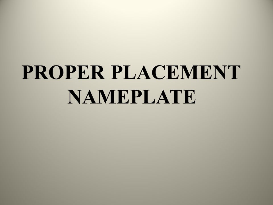 PROPER PLACEMENT NAMEPLATE