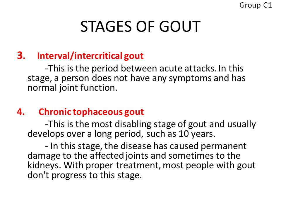 STAGES OF GOUT 3. Interval/intercritical gout -This is the period between acute attacks.