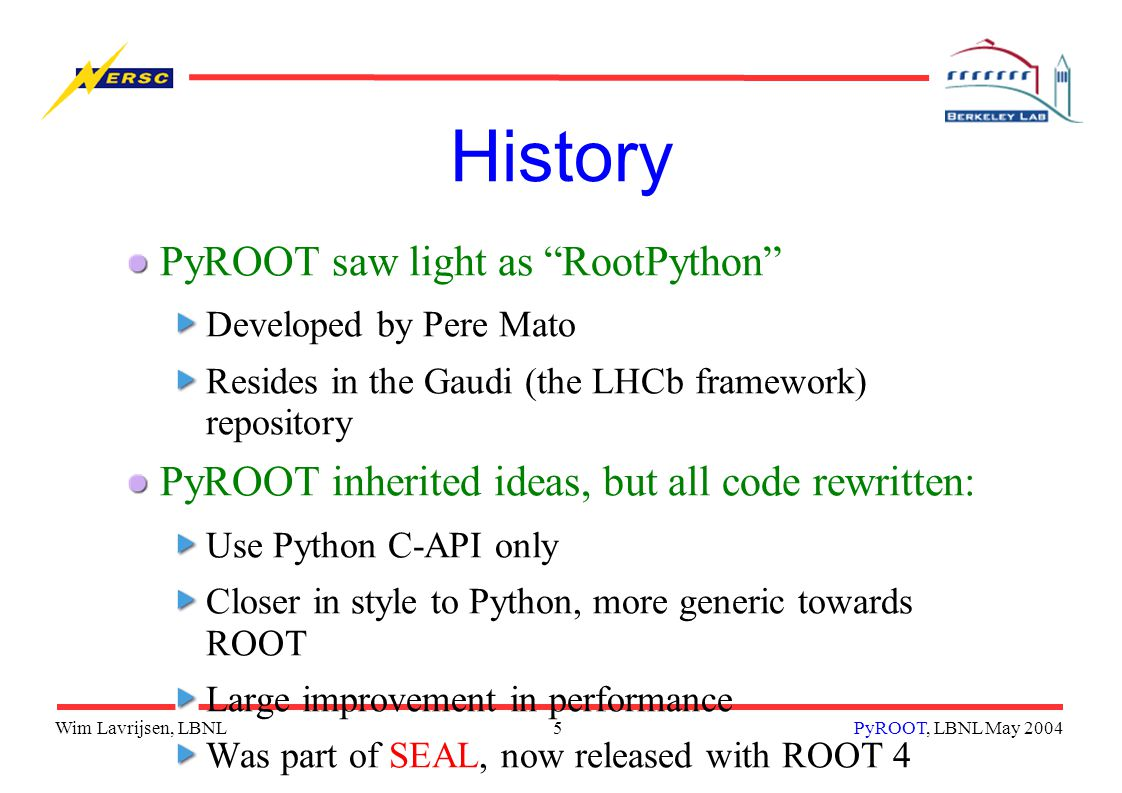 Wim Lavrijsen, LBNL6PyROOT, LBNL May 2004 SEAL Shared Environment for Applications at LHC Provide LHC common core and services libraries Foundation class libraries (system, utility, etc.