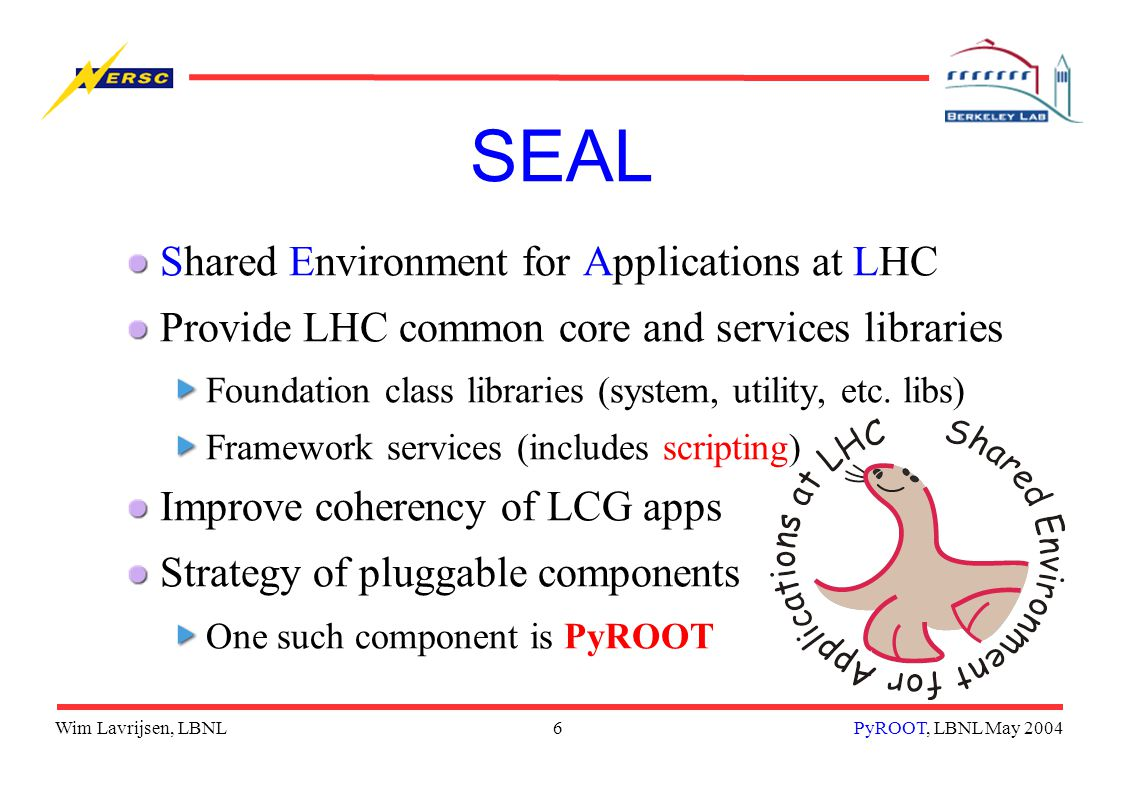 Wim Lavrijsen, LBNL7PyROOT, LBNL May 2004 Goal A bridge between ROOT and Python Main library loadable in both CINT and Python Objects can cross interpreters boundary Note: work in progress...